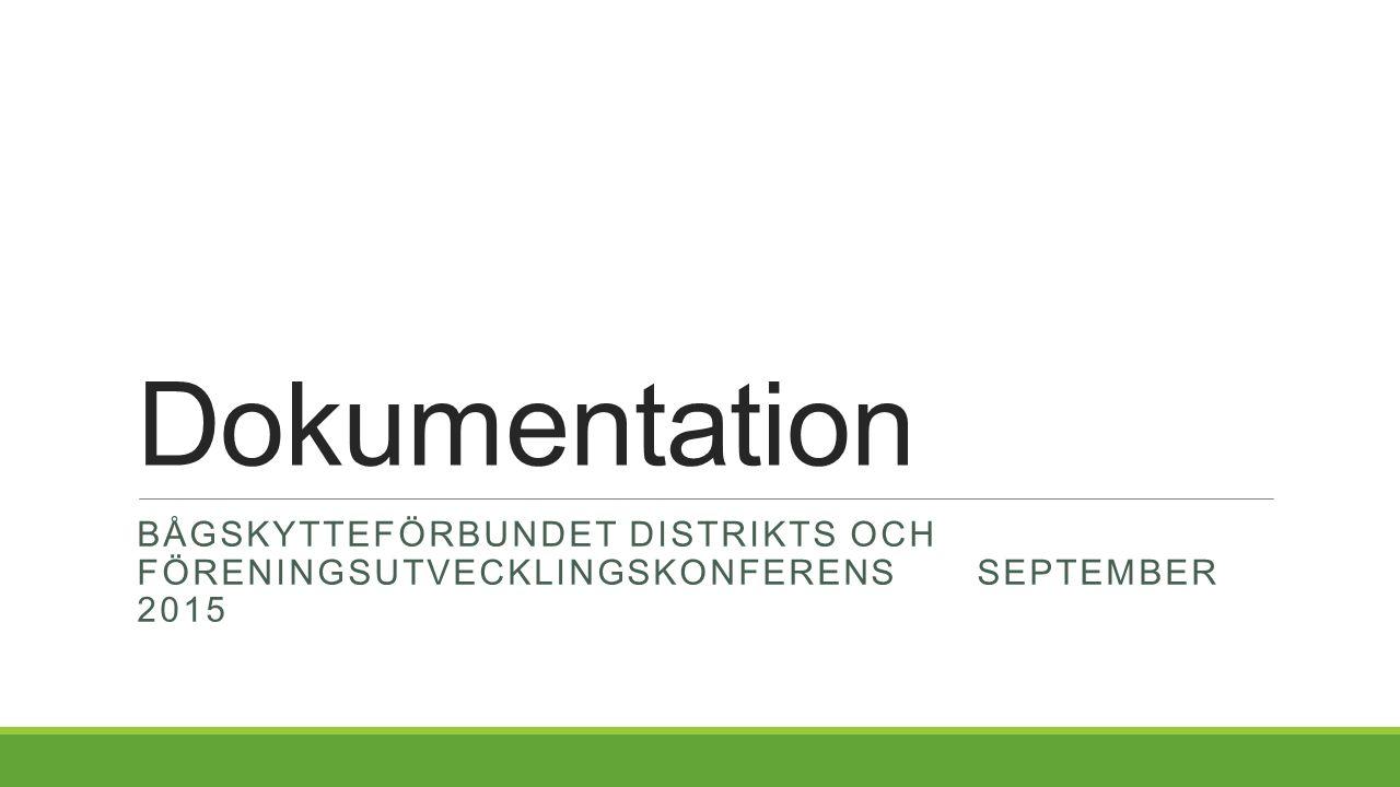 Dokumentation BÅGSKYTTEFÖRBUNDET DISTRIKTS OCH FÖRENINGSUTVECKLINGSKONFERENSSEPTEMBER 2015