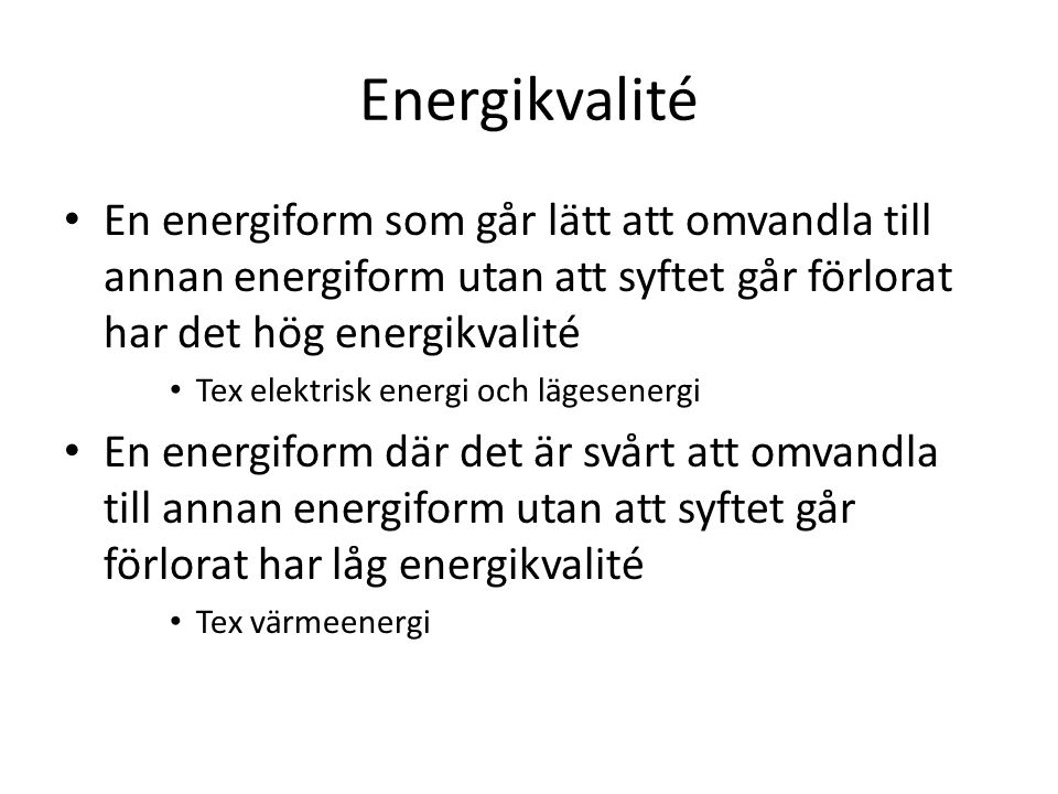 Energikvalité En energiform som går lätt att omvandla till annan energiform utan att syftet går förlorat har det hög energikvalité Tex elektrisk energ