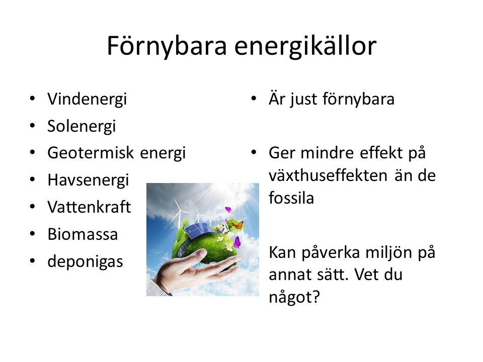 Förnybara energikällor Vindenergi Solenergi Geotermisk energi Havsenergi Vattenkraft Biomassa deponigas Är just förnybara Ger mindre effekt på växthus