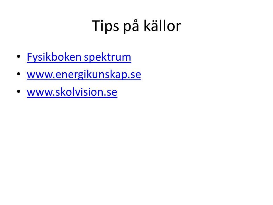 Tips på källor Fysikboken spektrum www.energikunskap.se www.skolvision.se
