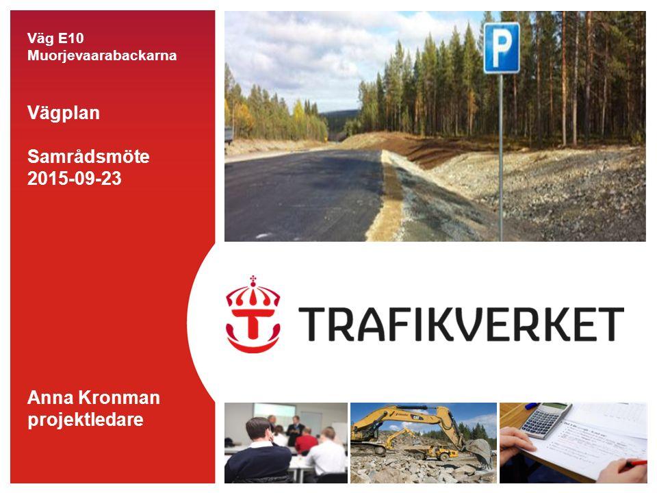 Väg E10 Muorjevaarabackarna Vägplan Samrådsmöte 2015-09-23 Anna Kronman projektledare