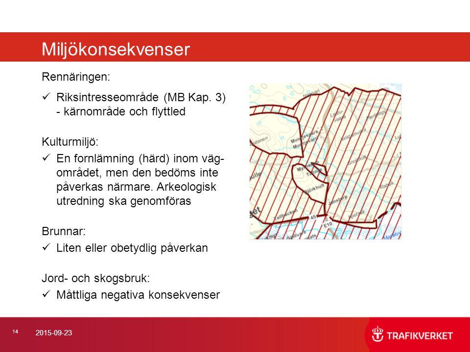 14 2015-09-23 Rennäringen: Riksintresseområde (MB Kap. 3) - kärnområde och flyttled Kulturmiljö: En fornlämning (härd) inom väg- området, men den bedö