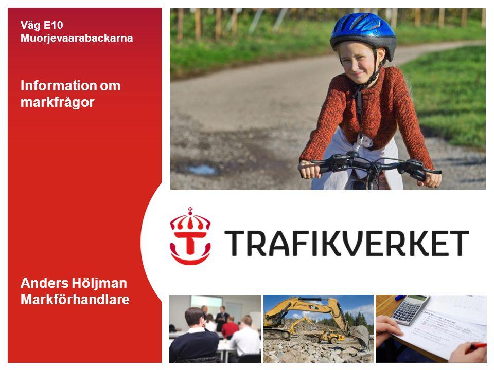 Väg E10 Muorjevaarabackarna Information om markfrågor Anders Höljman Markförhandlare