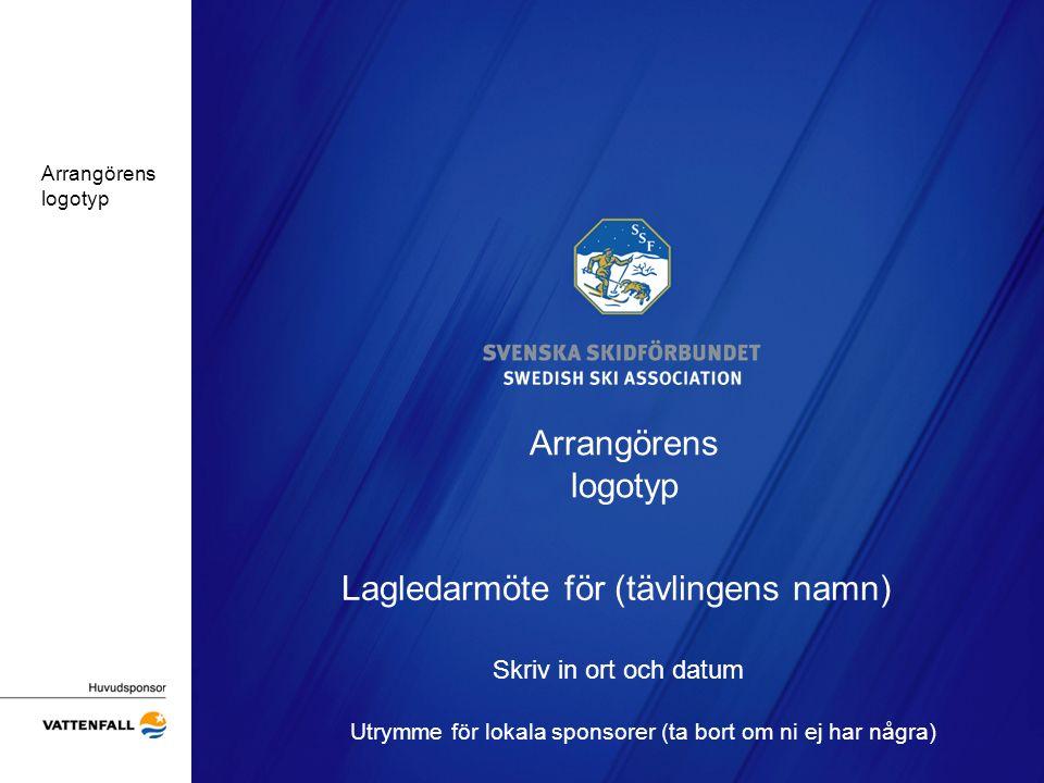 Arrangörens logotyp Lagledarmöte för (tävlingens namn) Skriv in ort och datum Utrymme för lokala sponsorer (ta bort om ni ej har några) Arrangörens lo
