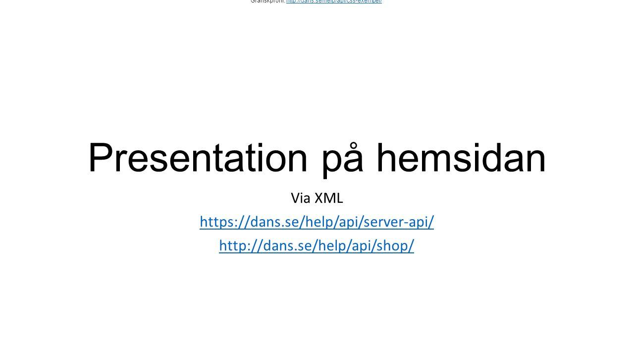 Presentation på hemsidan Via XML https://dans.se/help/api/server-api/ http://dans.se/help/api/shop/ Grafiskprofil: http://dans.se/help/api/css-exempel/http://dans.se/help/api/css-exempel/