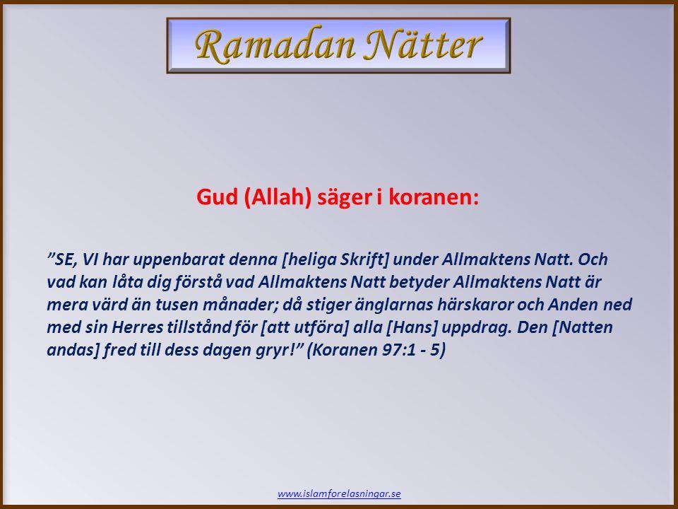 www.islamforelasningar.se Profeten (saws) om Allmaktens Natt: Abu Hurayrah (ra) har berättat att profeten Muhammad (saws) sade: Den som stannar uppe under Laylat Al – Qadr (Allmaktens Natt) pga.