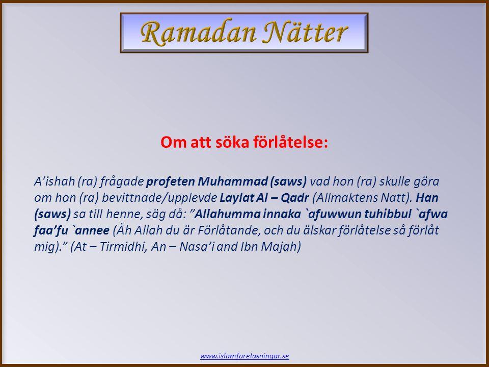 www.islamforelasningar.se Om att söka förlåtelse: A'ishah (ra) frågade profeten Muhammad (saws) vad hon (ra) skulle göra om hon (ra) bevittnade/upplevde Laylat Al – Qadr (Allmaktens Natt).