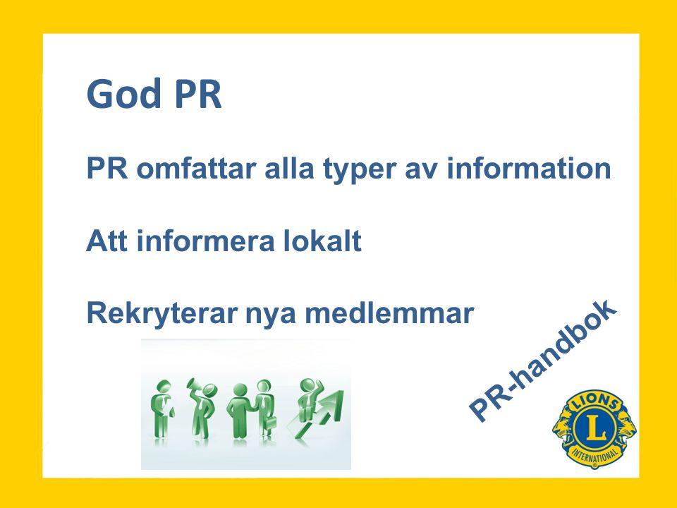 God PR PR omfattar alla typer av information Att informera lokalt Rekryterar nya medlemmar PR-handbok