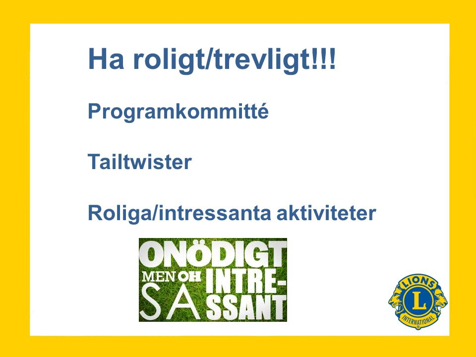 Ha roligt/trevligt!!! Programkommitté Tailtwister Roliga/intressanta aktiviteter