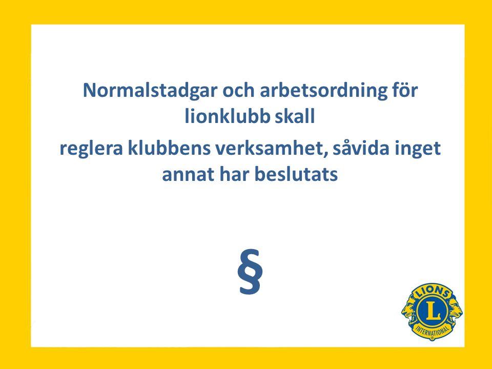 Normalstadgar och arbetsordning för lionklubb skall reglera klubbens verksamhet, såvida inget annat har beslutats §