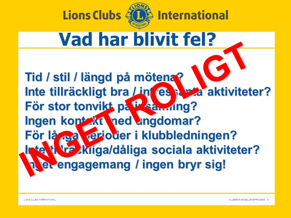 LIONS CLUBS INTERNATIONAL KLUBBENS EXCELLENSPROCESS 6 Vad har blivit fel.