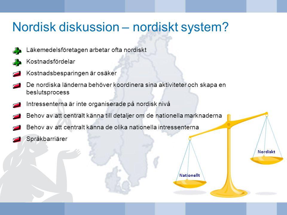 Nordisk diskussion – nordiskt system? Läkemedelsföretagen arbetar ofta nordiskt Kostnadsfördelar Kostnadsbesparingen är osäker De nordiska länderna be