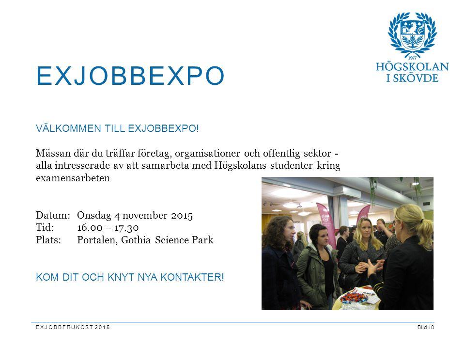 Bild 10 EXJOBBEXPO EXJOBBFRUKOST 2015 VÄLKOMMEN TILL EXJOBBEXPO! Mässan där du träffar företag, organisationer och offentlig sektor - alla intresserad