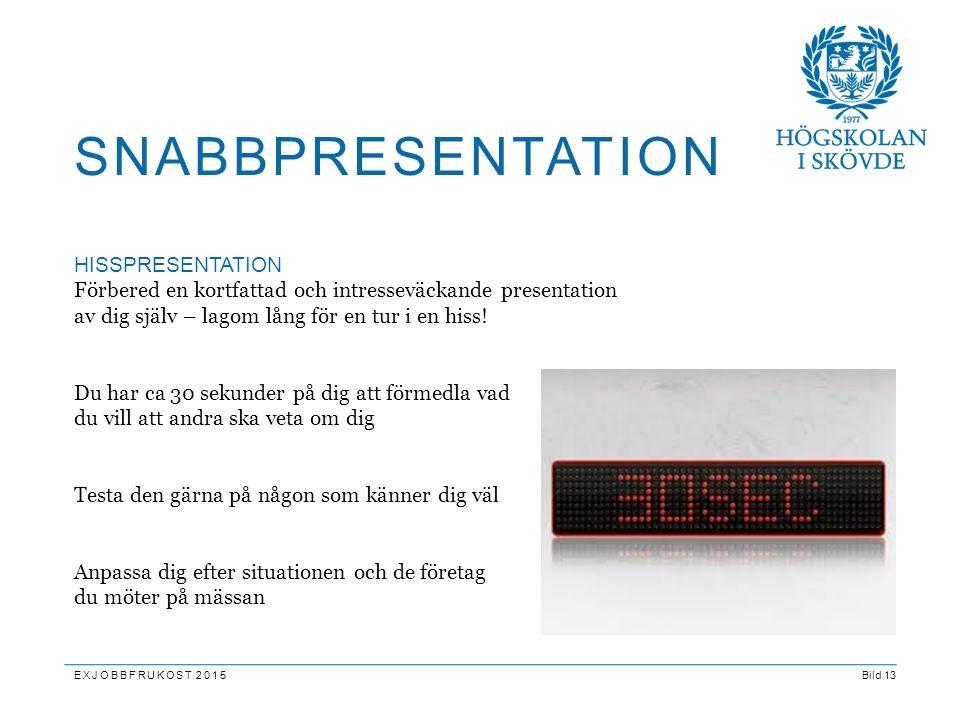 Bild 13 HISSPRESENTATION Förbered en kortfattad och intresseväckande presentation av dig själv – lagom lång för en tur i en hiss! Du har ca 30 sekunde