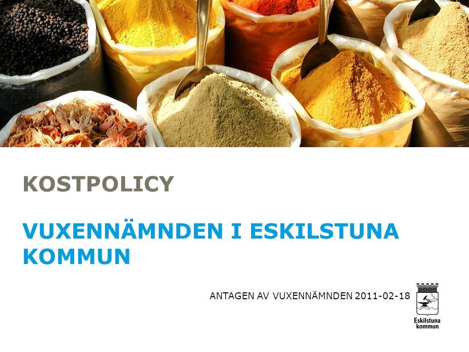 KOSTPOLICY VUXENNÄMNDEN I ESKILSTUNA KOMMUN ANTAGEN AV VUXENNÄMNDEN 2011-02-18