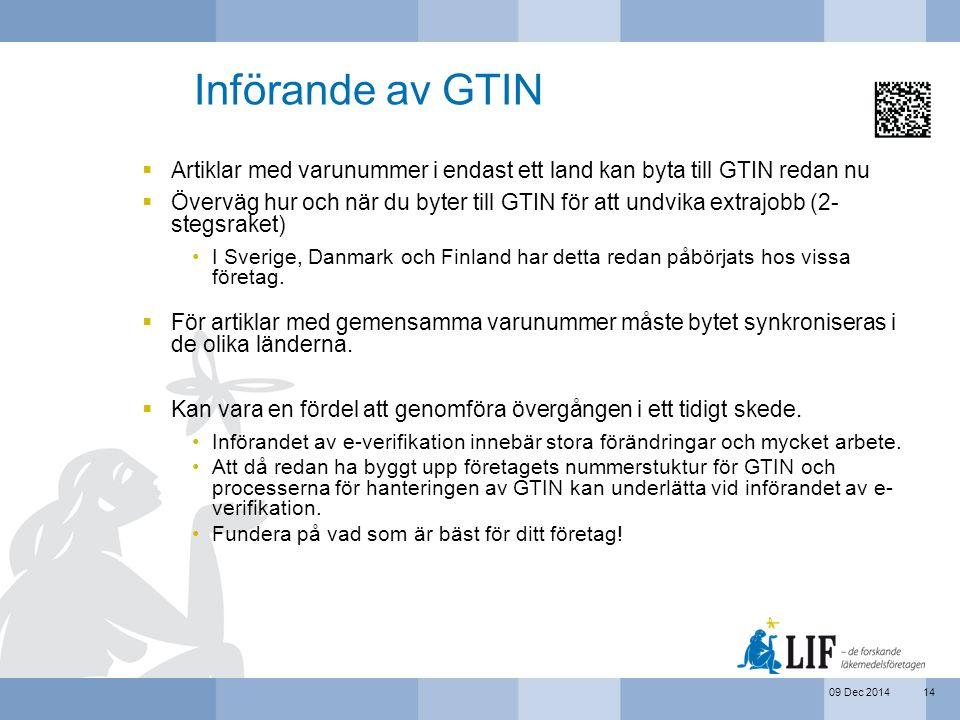 09 Dec 2014 Införande av GTIN  Artiklar med varunummer i endast ett land kan byta till GTIN redan nu  Överväg hur och när du byter till GTIN för att