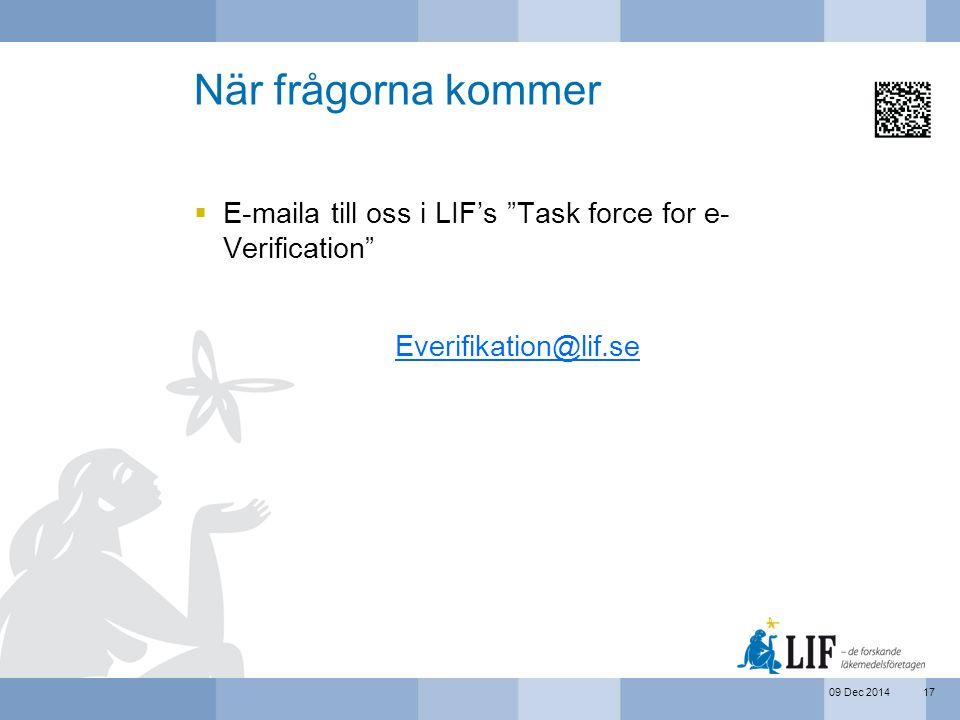 "09 Dec 2014 När frågorna kommer  E-maila till oss i LIF's ""Task force for e- Verification"" Everifikation@lif.se 17"