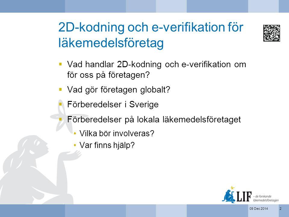 09 Dec 2014 2D-kodning och e-verifikation för läkemedelsföretag  Vad handlar 2D-kodning och e-verifikation om för oss på företagen?  Vad gör företag