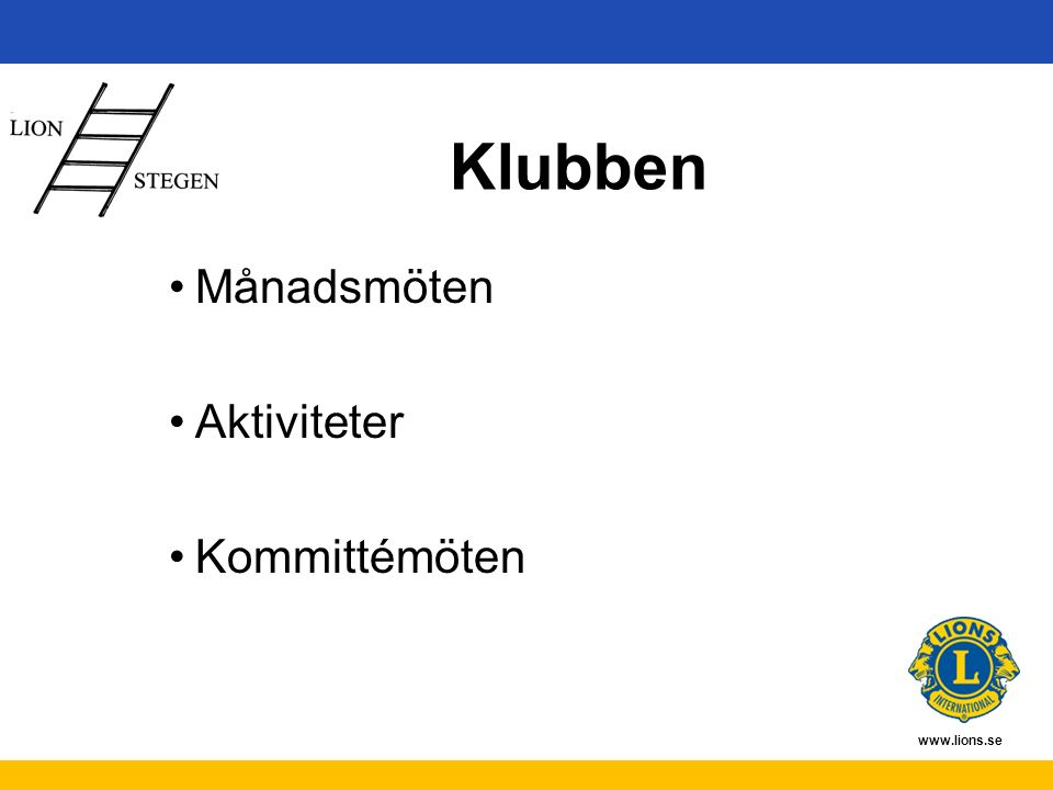 www.lions.se Klubben Månadsmöten Aktiviteter Kommittémöten