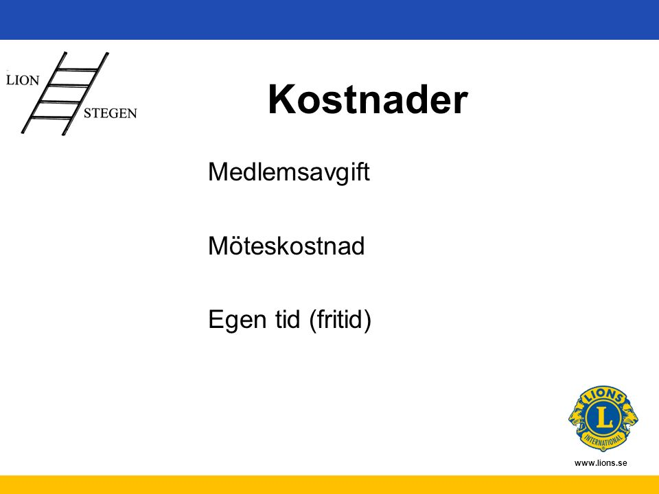 www.lions.se Kostnader Medlemsavgift Möteskostnad Egen tid (fritid)