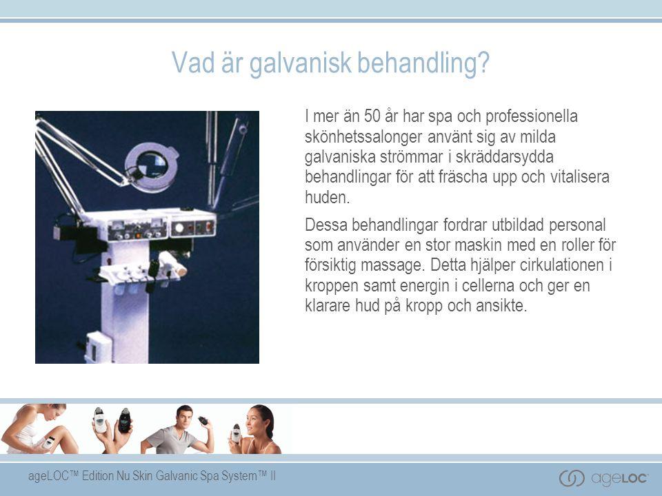 ageLOC™ Edition Nu Skin Galvanic Spa System™ II Vad är galvanisk behandling.