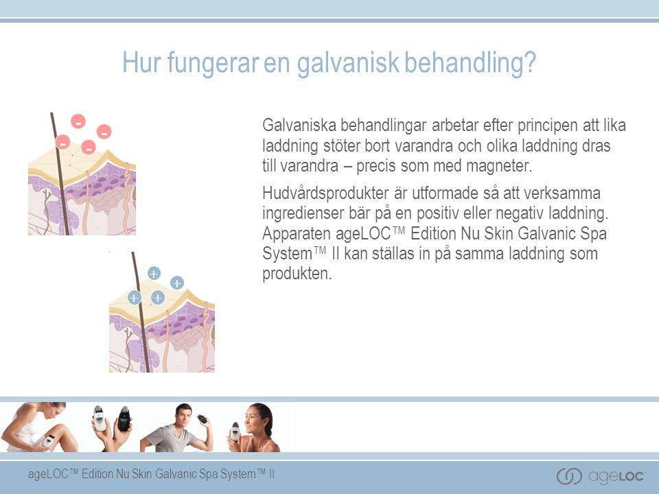 ageLOC™ Edition Nu Skin Galvanic Spa System™ II Hur fungerar en galvanisk behandling.