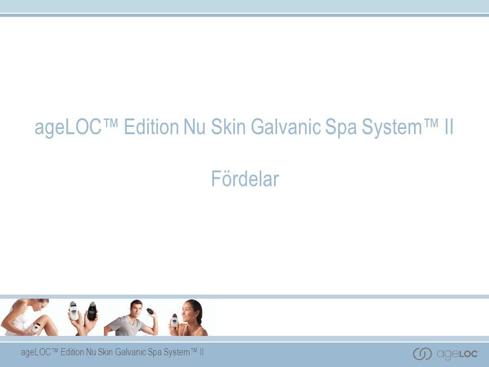 ageLOC™ Edition Nu Skin Galvanic Spa System™ II Fördelar