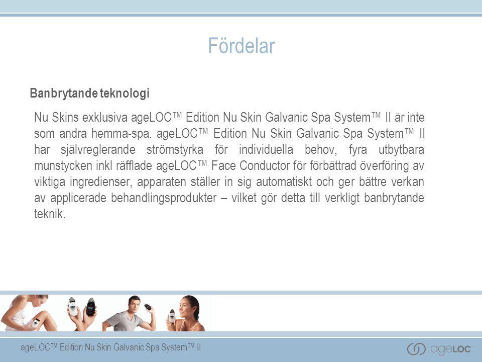 ageLOC™ Edition Nu Skin Galvanic Spa System™ II Fördelar Banbrytande teknologi Nu Skins exklusiva ageLOC™ Edition Nu Skin Galvanic Spa System™ II är inte som andra hemma-spa.