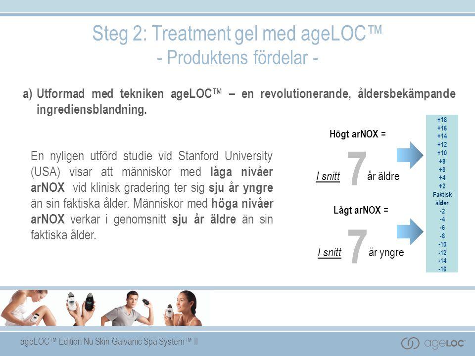 ageLOC™ Edition Nu Skin Galvanic Spa System™ II a) Utformad med tekniken ageLOC ™ – en revolutionerande, åldersbekämpande ingrediensblandning.
