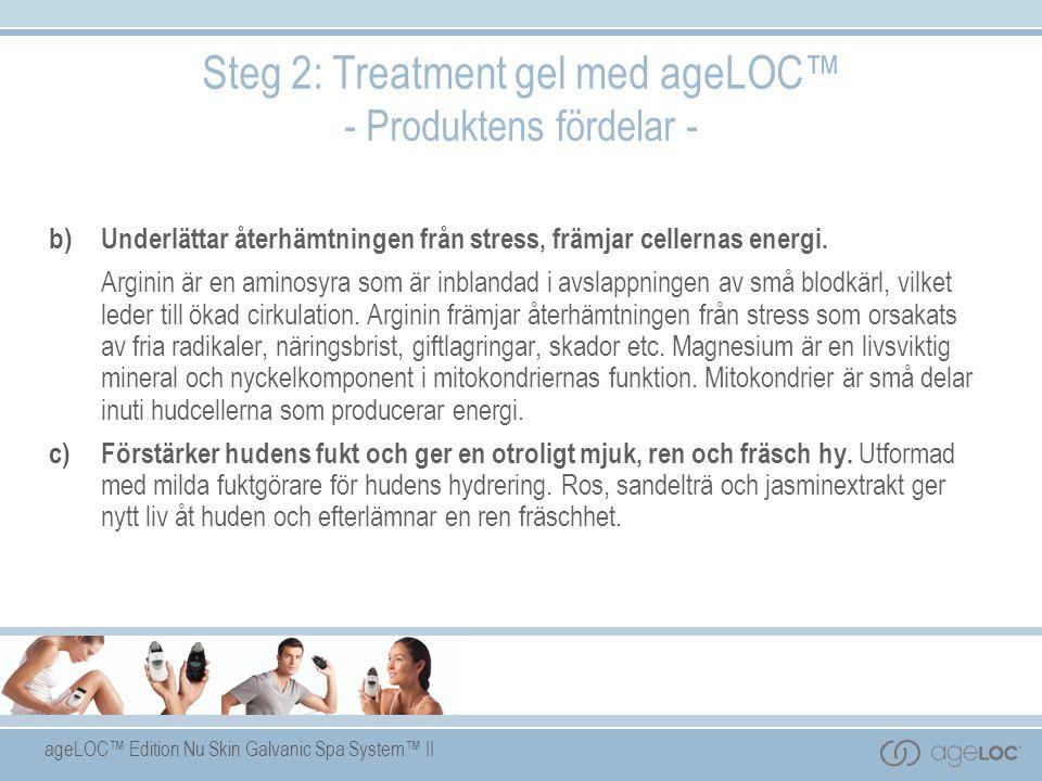 ageLOC™ Edition Nu Skin Galvanic Spa System™ II Steg 2: Treatment gel med ageLOC™ - Produktens fördelar - b)Underlättar återhämtningen från stress, främjar cellernas energi.