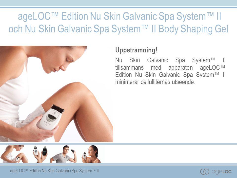 ageLOC™ Edition Nu Skin Galvanic Spa System™ II ageLOC™ Edition Nu Skin Galvanic Spa System™ II och Nu Skin Galvanic Spa System™ II Body Shaping Gel Uppstramning.