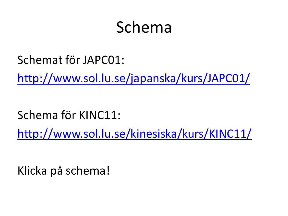 Schema Schemat för JAPC01: http://www.sol.lu.se/japanska/kurs/JAPC01/ Schema för KINC11: http://www.sol.lu.se/kinesiska/kurs/KINC11/ Klicka på schema!