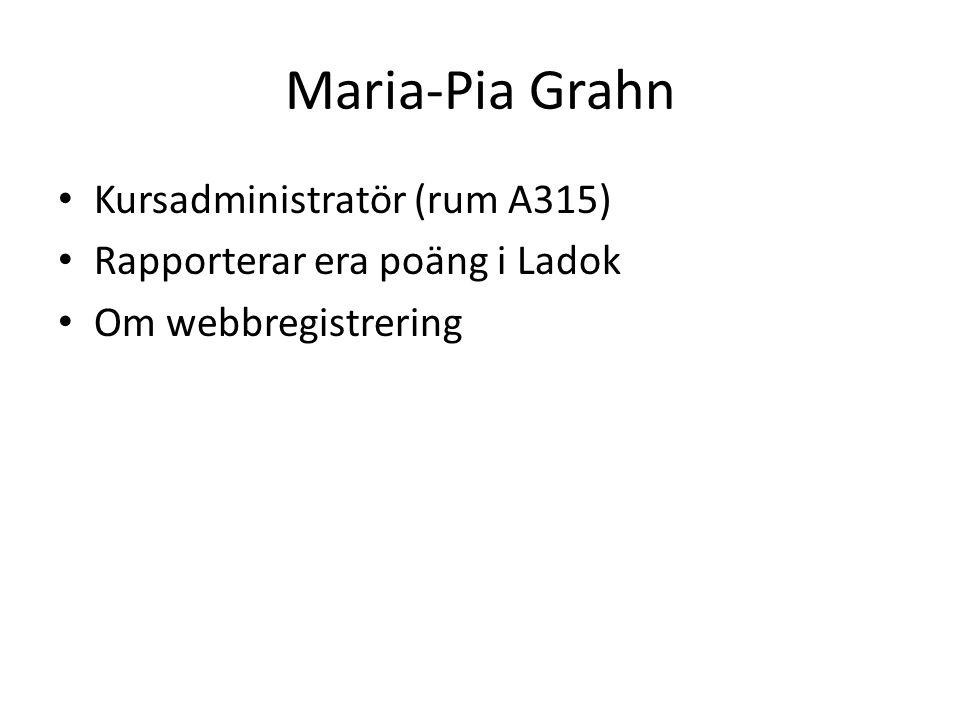 Maria-Pia Grahn Kursadministratör (rum A315) Rapporterar era poäng i Ladok Om webbregistrering
