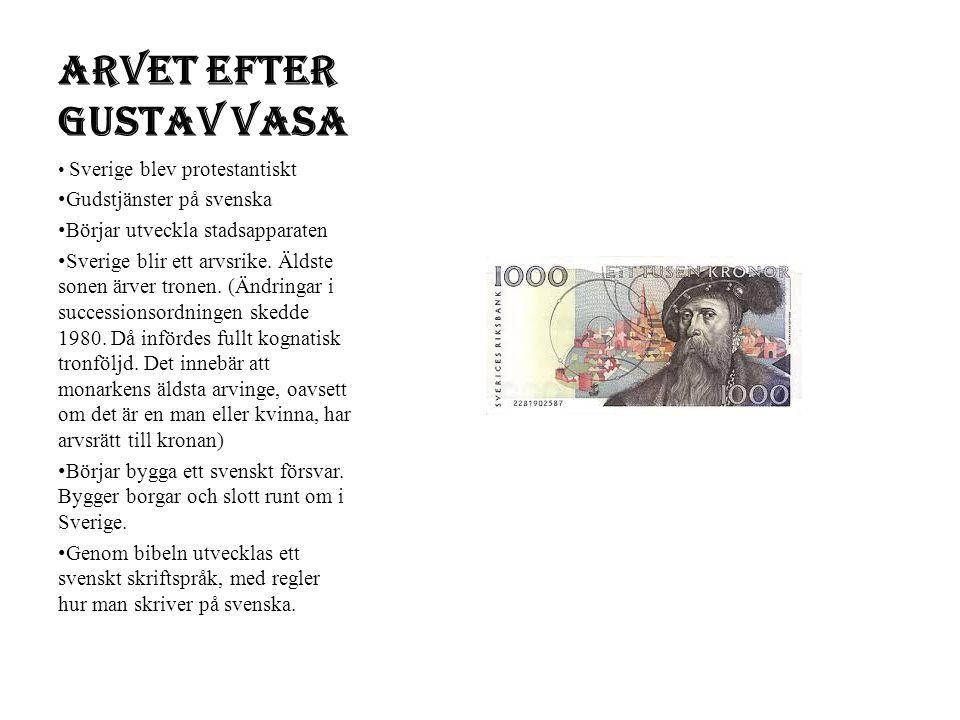 Arvet efter Gustav Vasa Sverige blev protestantiskt Gudstjänster på svenska Börjar utveckla stadsapparaten Sverige blir ett arvsrike. Äldste sonen ärv