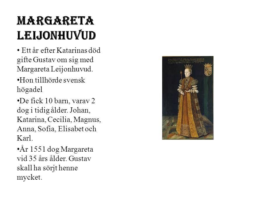 Margareta Leijonhuvud Ett år efter Katarinas död gifte Gustav om sig med Margareta Leijonhuvud.