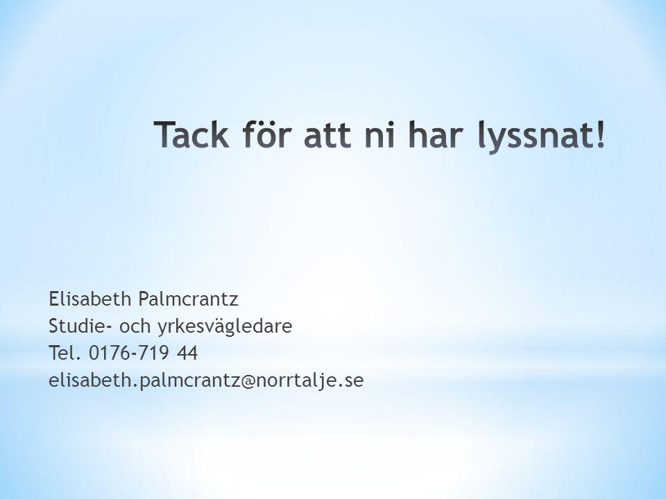 Elisabeth Palmcrantz Studie- och yrkesvägledare Tel. 0176-719 44 elisabeth.palmcrantz@norrtalje.se