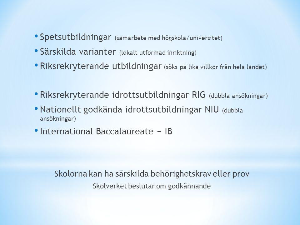 Spetsutbildningar (samarbete med högskola/universitet) Särskilda varianter (lokalt utformad inriktning) Riksrekryterande utbildningar (söks på lika vi