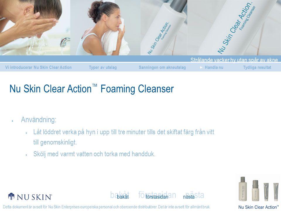 Strålande vacker hy utan spår av akne Vi introducerar Nu Skin Clear ActionSanningen om akneutslagHandla nuTydliga resultatTyper av utslag förstasidan bakåt nästa Detta dokument är avsett för Nu Skin Enterprises europeiska personal och oberoende distributörer.