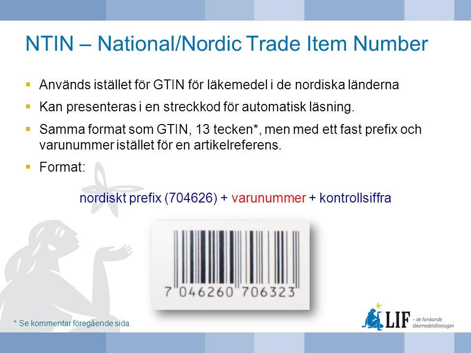 NTIN – National/Nordic Trade Item Number  Används istället för GTIN för läkemedel i de nordiska länderna  Kan presenteras i en streckkod för automat