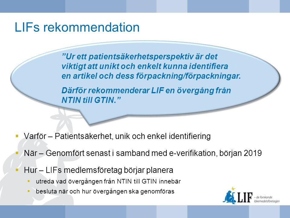 LIFs rekommendation  Varför – Patientsäkerhet, unik och enkel identifiering  När – Genomfört senast i samband med e-verifikation, början 2019  Hur