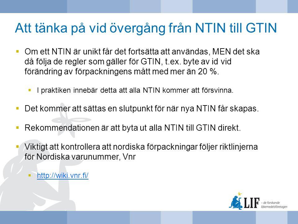 Att tänka på vid övergång från NTIN till GTIN  Om ett NTIN är unikt får det fortsätta att användas, MEN det ska då följa de regler som gäller för GTI