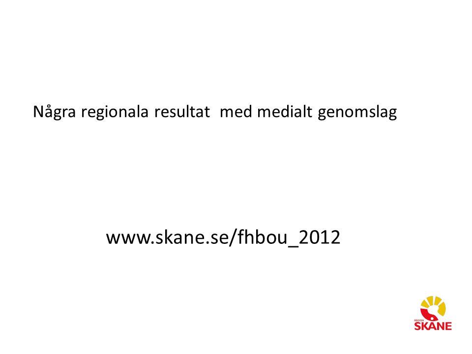 Några regionala resultat med medialt genomslag www.skane.se/fhbou_2012