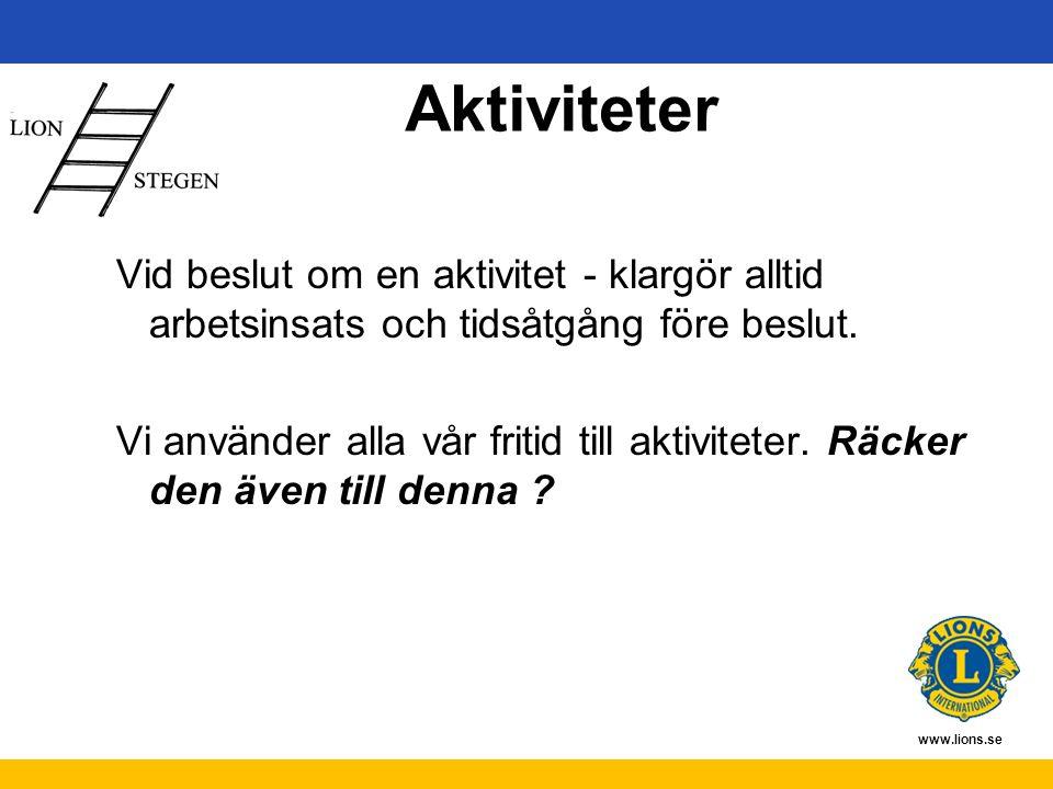 www.lions.se Aktiviteter Vid beslut om en aktivitet - klargör alltid arbetsinsats och tidsåtgång före beslut. Vi använder alla vår fritid till aktivit