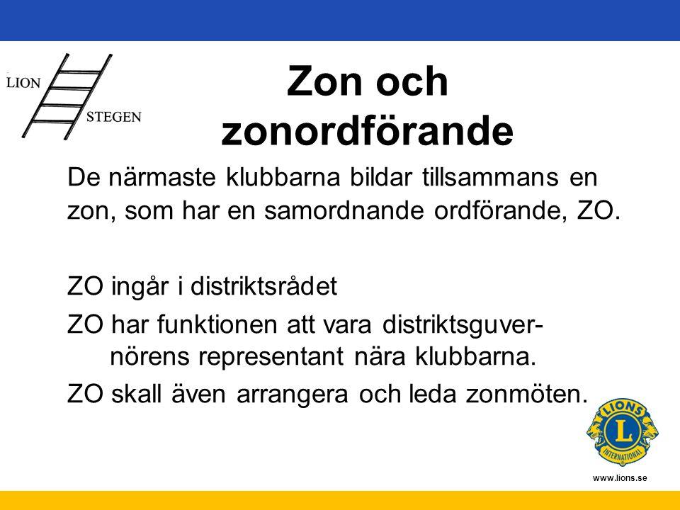 www.lions.se Zon och zonordförande De närmaste klubbarna bildar tillsammans en zon, som har en samordnande ordförande, ZO. ZO ingår i distriktsrådet Z