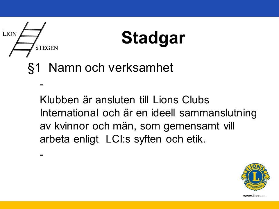 www.lions.se Stadgar §1 Namn och verksamhet - Klubben är ansluten till Lions Clubs International och är en ideell sammanslutning av kvinnor och män, s