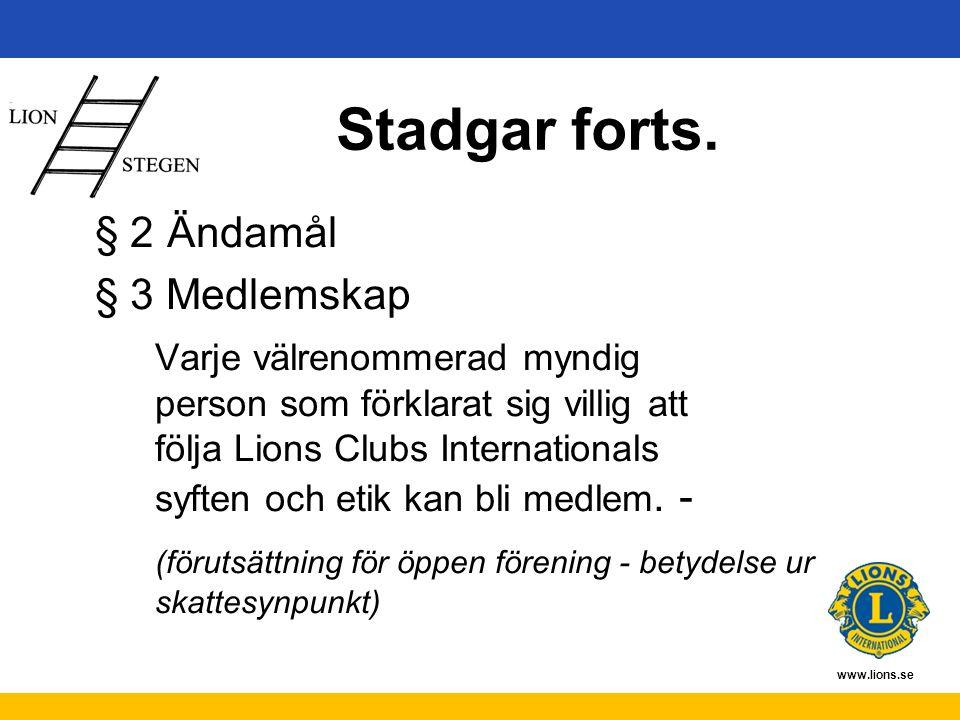 www.lions.se Stadgar forts. § 2 Ändamål § 3 Medlemskap Varje välrenommerad myndig person som förklarat sig villig att följa Lions Clubs Internationals