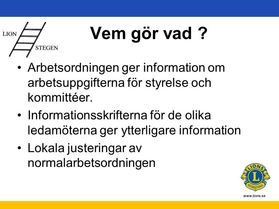 www.lions.se Vem gör vad ? Arbetsordningen ger information om arbetsuppgifterna för styrelse och kommittéer. Informationsskrifterna för de olika ledam