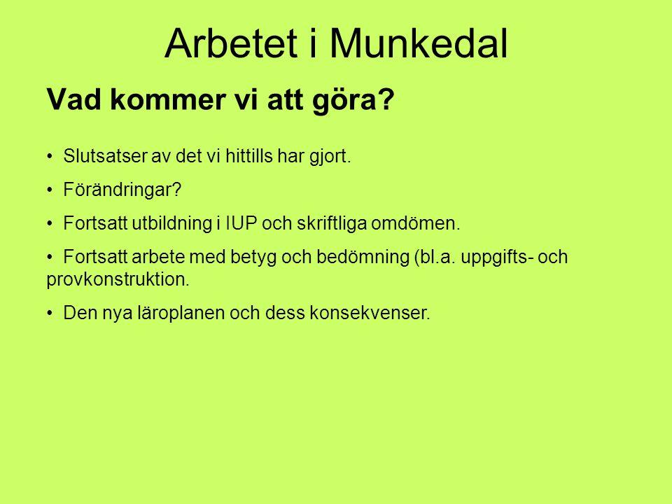 Arbetet i Munkedal Vad kommer vi att göra? Slutsatser av det vi hittills har gjort. Förändringar? Fortsatt utbildning i IUP och skriftliga omdömen. Fo