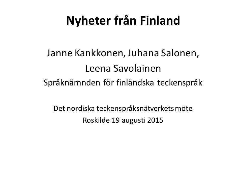 Nyheter från Finland Janne Kankkonen, Juhana Salonen, Leena Savolainen Språknämnden för finländska teckenspråk Det nordiska teckenspråksnätverkets möte Roskilde 19 augusti 2015