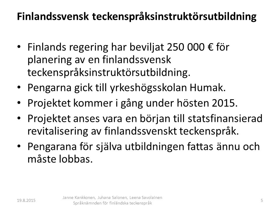 Finlandssvensk teckenspråksinstruktörsutbildning Finlands regering har beviljat 250 000 € för planering av en finlandssvensk teckenspråksinstruktörsutbildning.